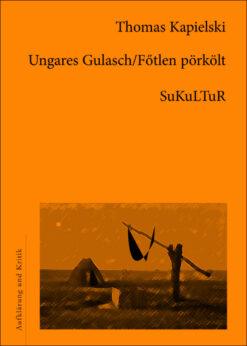Thomas Kapielski: Ungares Gulasch/Főtlen pörkölt (AuK 508)