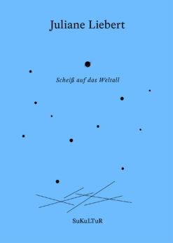 Juliane Liebert: Scheiß auf das Weltall (AuK 516)
