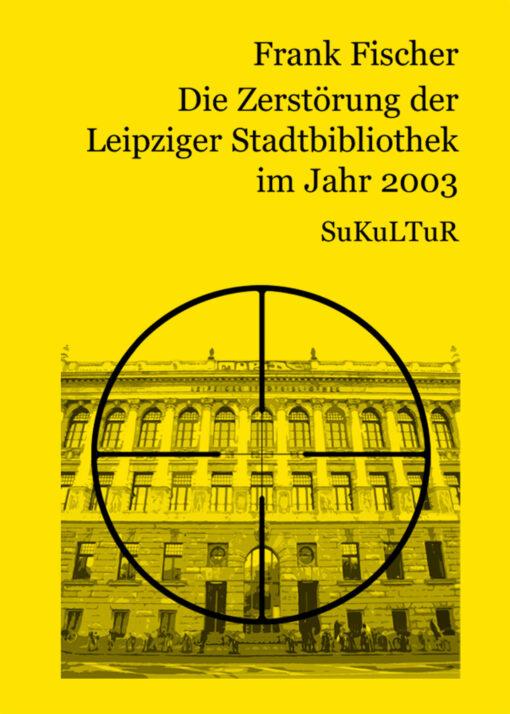 Frank Fischer: Die Zerstörung der Leipziger Stadtbibliothek im Jahr 2003 (SL 41)