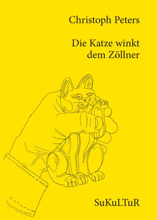 Christoph Peters: Die Katze winkt dem Zöllner (SL 101)