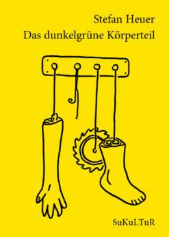 Stefan Heuer: Das dunkelgrüne Körperteil(SL 115)