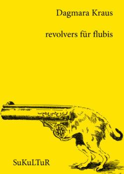 Dagmara Kraus: revolvers für flubis(SL 118)