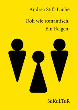 Andrea Stift-Laube: Roh wie romantisch. Ein Reigen. (SL 151)