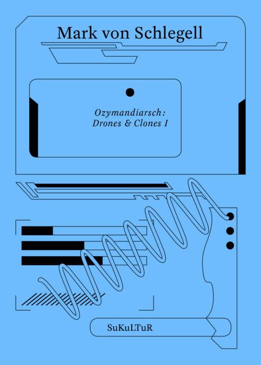 Mark von Schlegell: Ozymandiarsch: Drones & Clones I